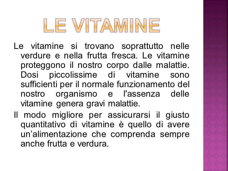 Le vitamine si trovano soprattutto nelle verdure e nella frutta fresca. Le vitamine proteggono il nostro corpo dalle malattie. Dosi piccolissime di vi