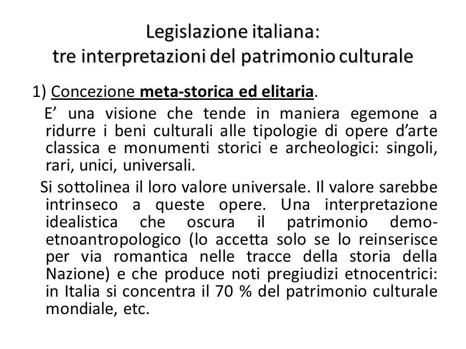 Legislazione italiana: tre interpretazioni del patrimonio culturale 1) Concezione meta-storica ed elitaria.