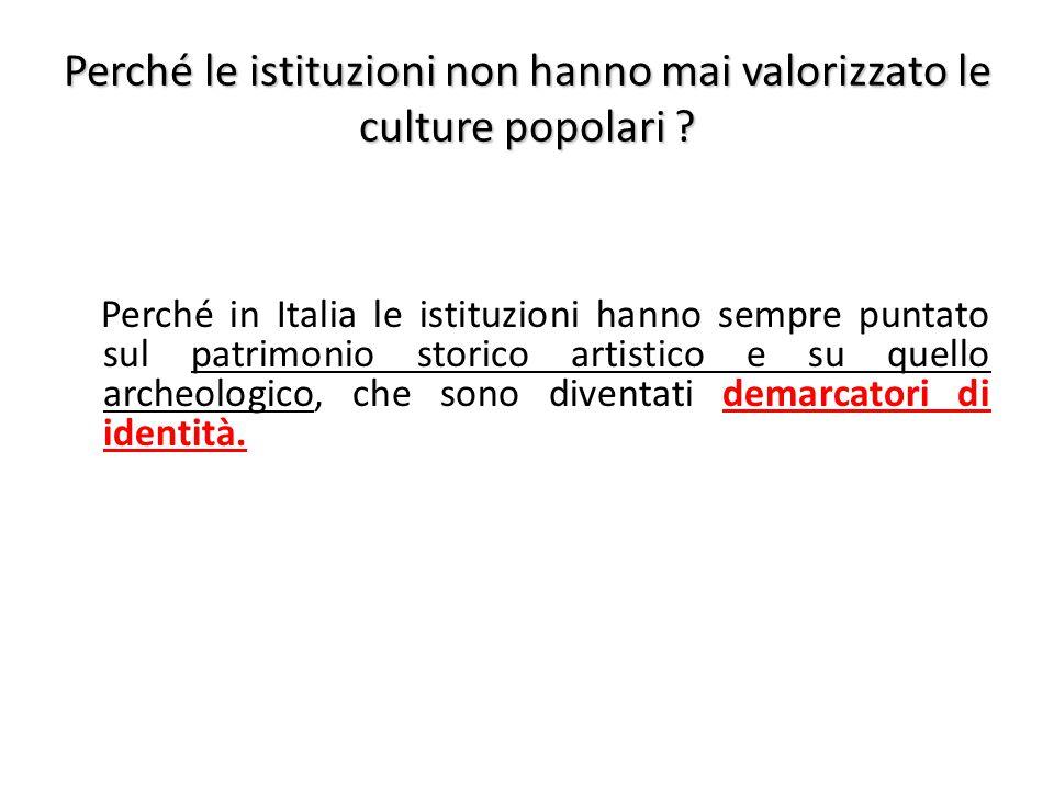 Perché le istituzioni non hanno mai valorizzato le culture popolari .
