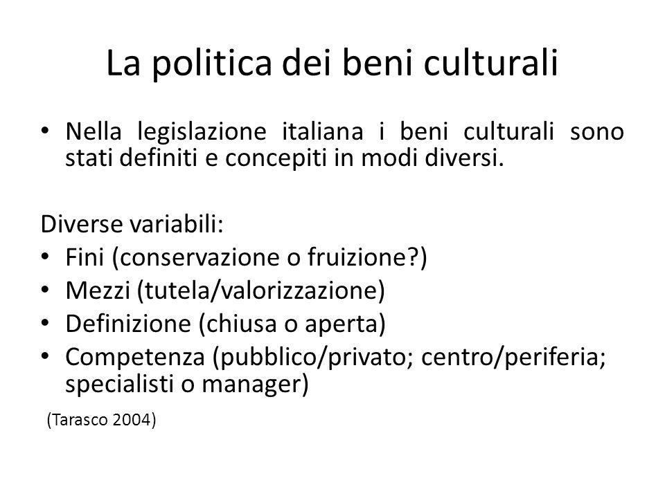 La politica dei beni culturali Nella legislazione italiana i beni culturali sono stati definiti e concepiti in modi diversi.