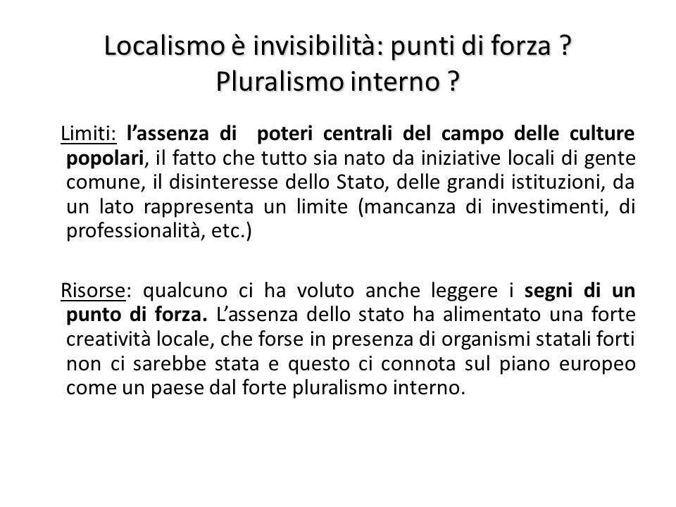Localismo è invisibilità: punti di forza .Pluralismo interno .