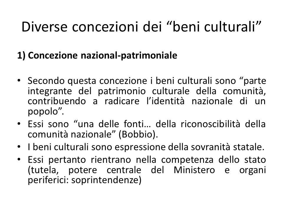 Diverse concezioni dei beni culturali 1) Concezione nazional-patrimoniale Secondo questa concezione i beni culturali sono parte integrante del patrimonio culturale della comunità, contribuendo a radicare l'identità nazionale di un popolo .