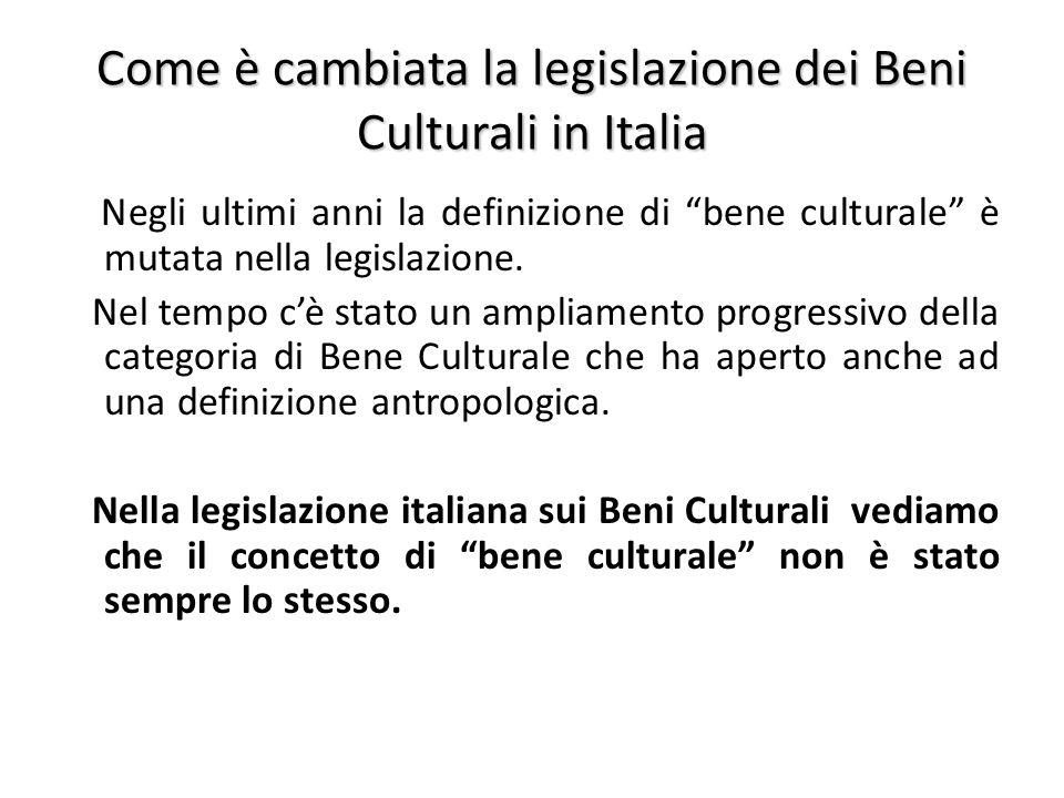 Come è cambiata la legislazione dei Beni Culturali in Italia Negli ultimi anni la definizione di bene culturale è mutata nella legislazione.