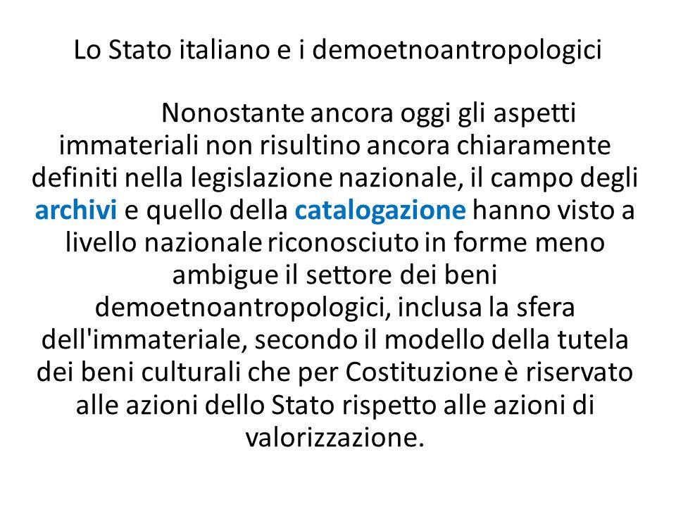 Lo Stato italiano e i demoetnoantropologici Nonostante ancora oggi gli aspetti immateriali non risultino ancora chiaramente definiti nella legislazion