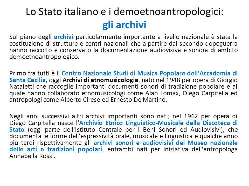 Lo Stato italiano e i demoetnoantropologici: gli archivi Sul piano degli archivi particolarmente importante a livello nazionale è stata la costituzion