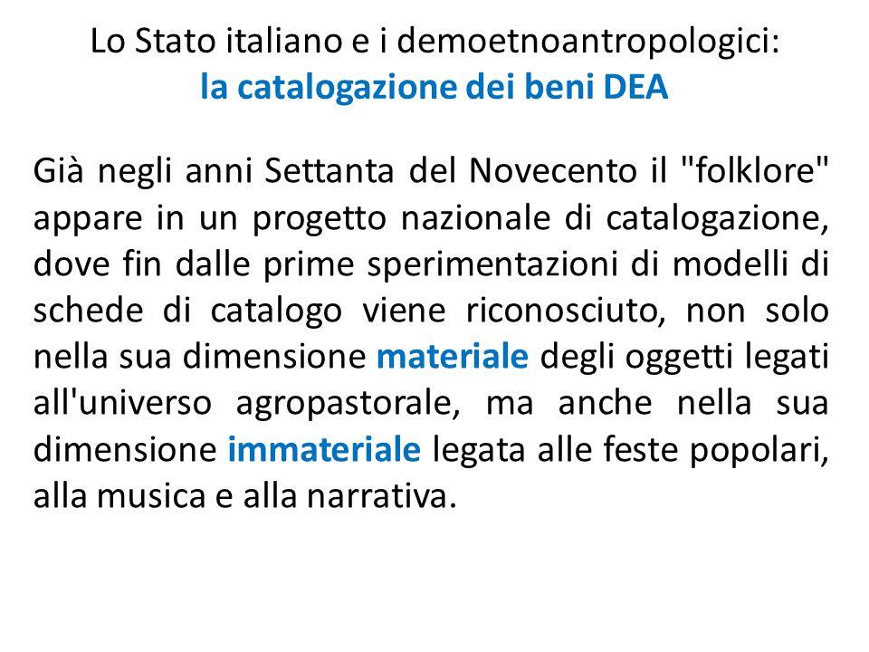 Lo Stato italiano e i demoetnoantropologici: la catalogazione dei beni DEA Già negli anni Settanta del Novecento il
