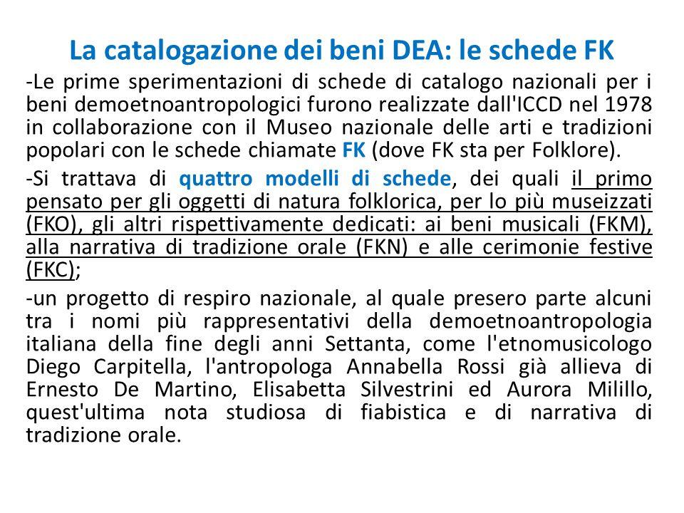 La catalogazione dei beni DEA: le schede FK -Le prime sperimentazioni di schede di catalogo nazionali per i beni demoetnoantropologici furono realizza