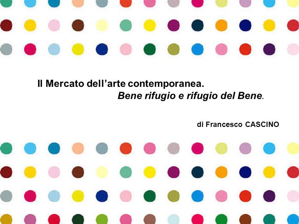 di Francesco CASCINO Il Mercato dell'arte contemporanea. Bene rifugio e rifugio del Bene.