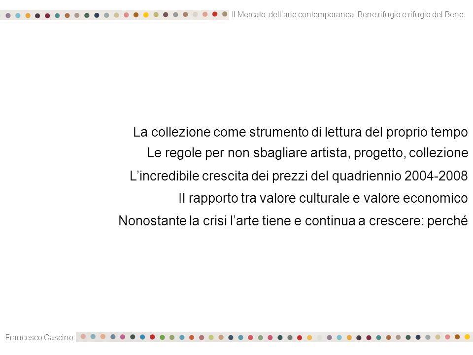 Il Mercato dell'arte contemporanea. Bene rifugio e rifugio del Bene Francesco Cascino La collezione come strumento di lettura del proprio tempo Le reg
