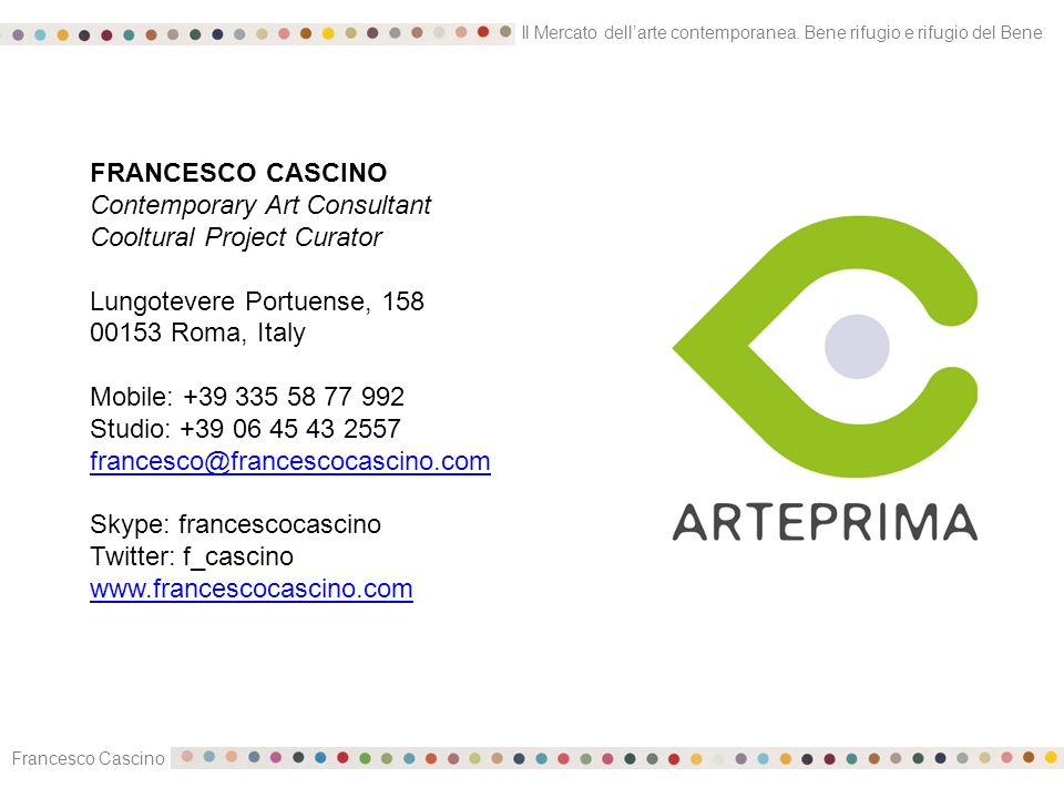 Il Mercato dell'arte contemporanea. Bene rifugio e rifugio del Bene Francesco Cascino FRANCESCO CASCINO Contemporary Art Consultant Cooltural Project