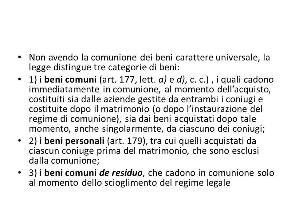 Non avendo la comunione dei beni carattere universale, la legge distingue tre categorie di beni: 1) i beni comuni (art. 177, lett. a) e d), c. c.), i