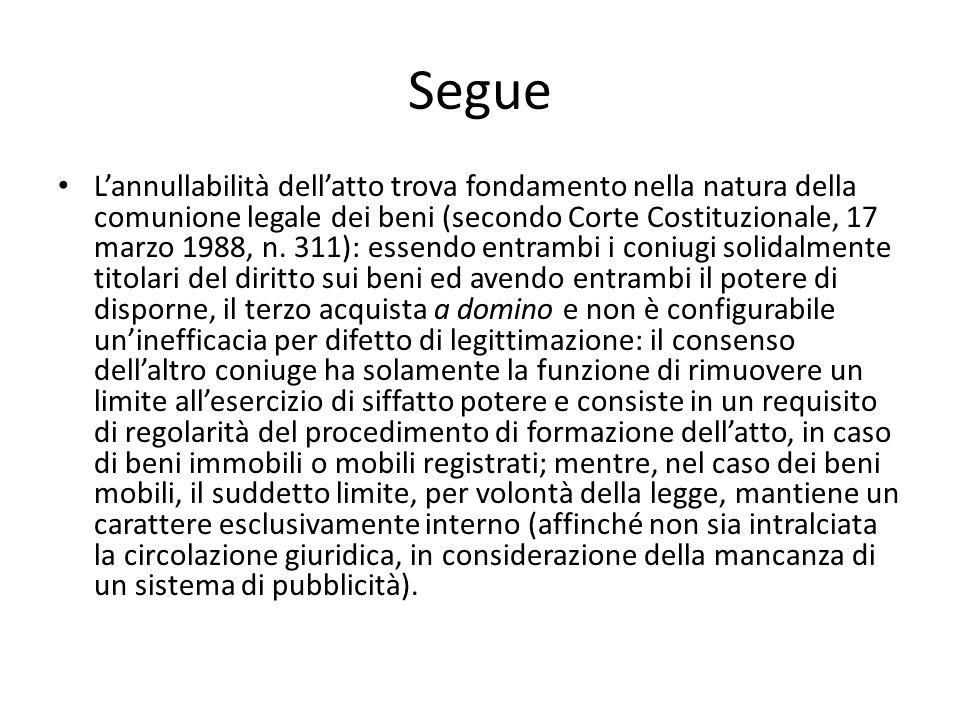 Segue L'annullabilità dell'atto trova fondamento nella natura della comunione legale dei beni (secondo Corte Costituzionale, 17 marzo 1988, n. 311): e