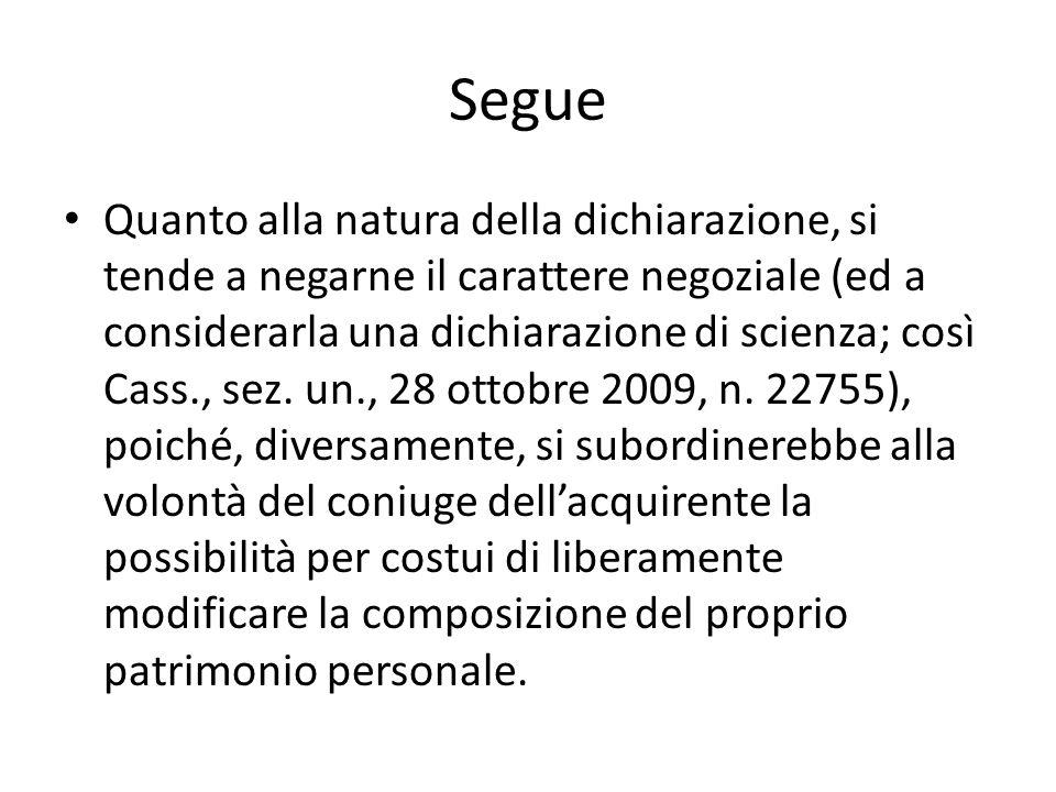 Segue Quanto alla natura della dichiarazione, si tende a negarne il carattere negoziale (ed a considerarla una dichiarazione di scienza; così Cass., s