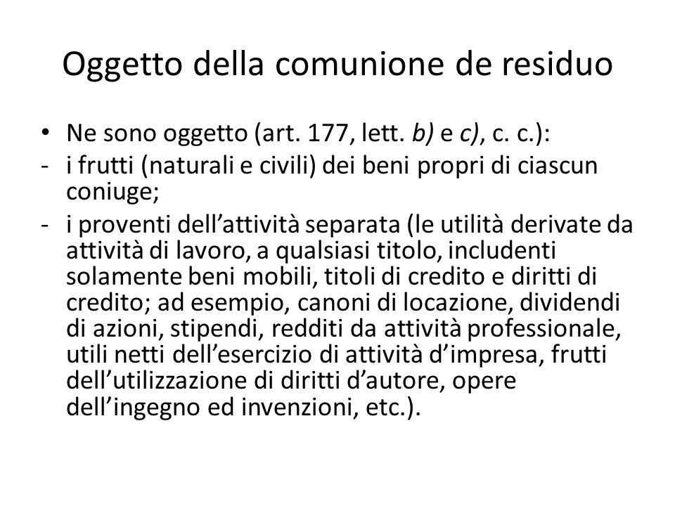 Oggetto della comunione de residuo Ne sono oggetto (art. 177, lett. b) e c), c. c.): -i frutti (naturali e civili) dei beni propri di ciascun coniuge;