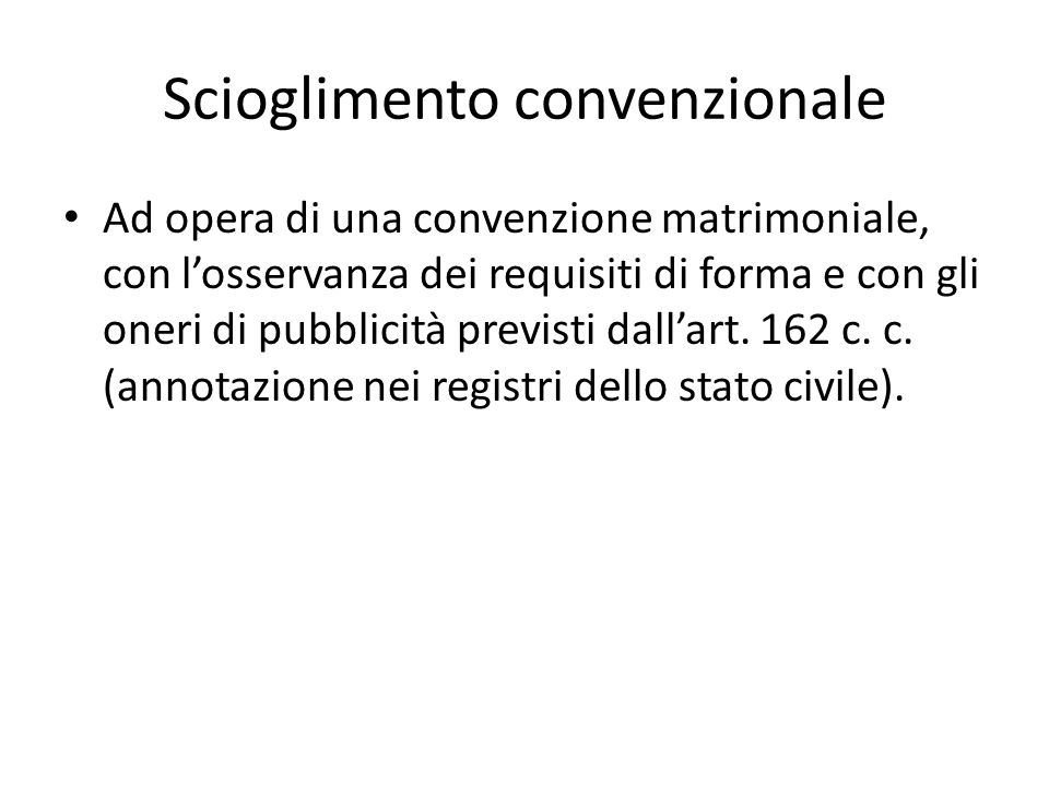 Scioglimento convenzionale Ad opera di una convenzione matrimoniale, con l'osservanza dei requisiti di forma e con gli oneri di pubblicità previsti da