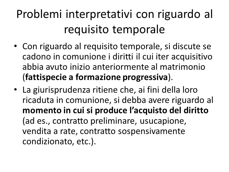 Problemi interpretativi con riguardo al requisito temporale Con riguardo al requisito temporale, si discute se cadono in comunione i diritti il cui it