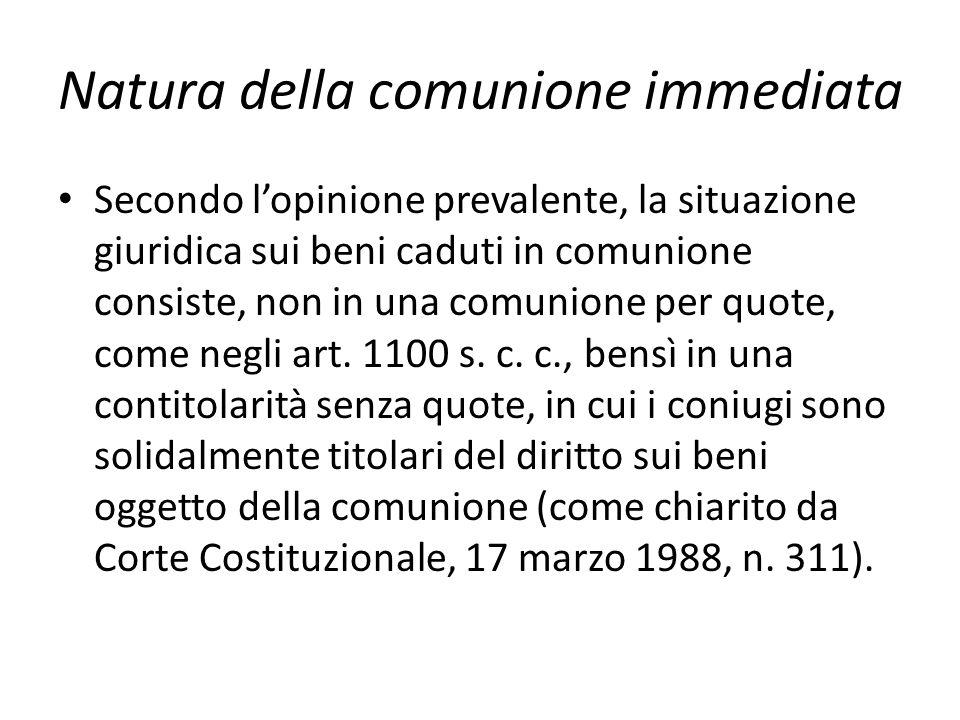Natura della comunione immediata Secondo l'opinione prevalente, la situazione giuridica sui beni caduti in comunione consiste, non in una comunione pe