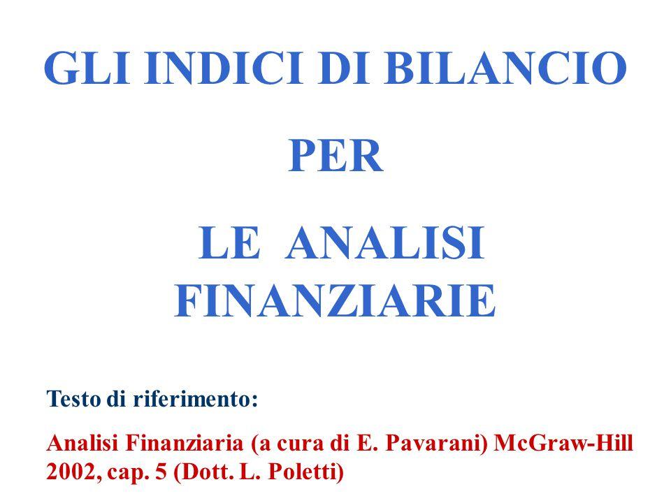 GLI INDICI DI BILANCIO PER LE ANALISI FINANZIARIE Testo di riferimento: Analisi Finanziaria (a cura di E. Pavarani) McGraw-Hill 2002, cap. 5 (Dott. L.