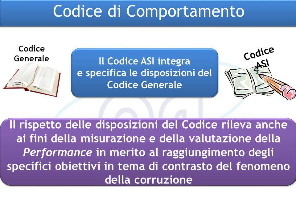 Codice di Comportamento Il Codice ASI integra e specifica le disposizioni del Codice Generale Il Codice ASI integra e specifica le disposizioni del Co