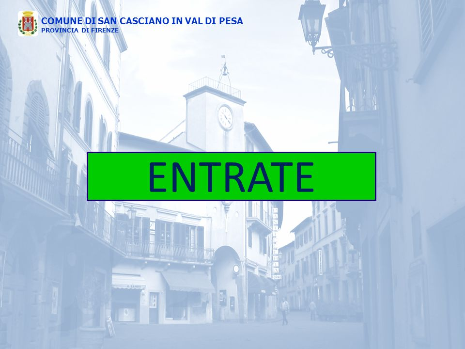 COMUNE DI SAN CASCIANO IN VAL DI PESA PROVINCIA DI FIRENZE ENTRATE