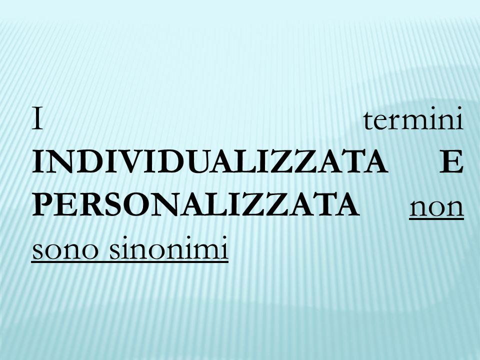 I termini INDIVIDUALIZZATA E PERSONALIZZATA non sono sinonimi