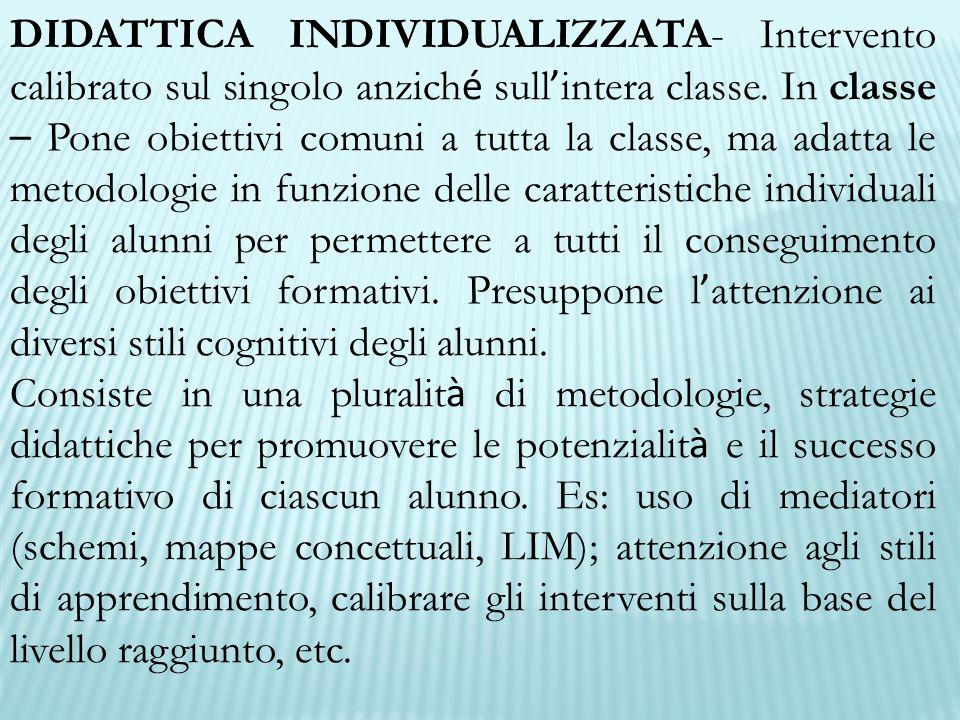 DIDATTICA INDIVIDUALIZZATA- Intervento calibrato sul singolo anzich é sull ' intera classe.