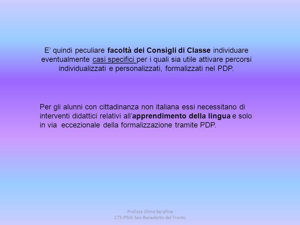 Prof.ssa Olmo Serafina CTS IPSIA San Benedetto del Tronto E' quindi peculiare facoltà dei Consigli di Classe individuare eventualmente casi specifici