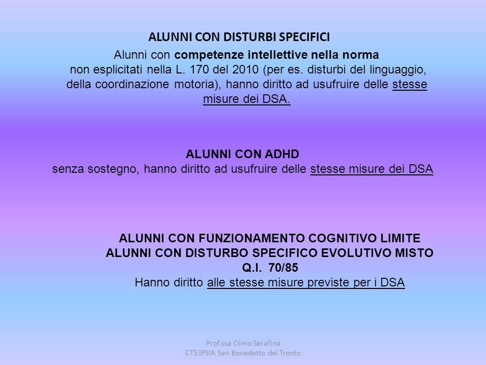 Prof.ssa Olmo Serafina CTS IPSIA San Benedetto del Tronto ALUNNI CON DISTURBI SPECIFICI Alunni con competenze intellettive nella norma non esplicitati