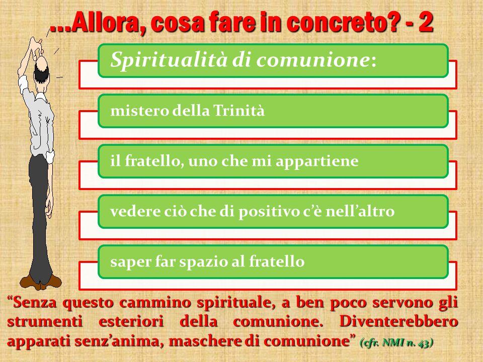 Spiritualità di comunione: mistero della Trinitàil fratello, uno che mi appartienevedere ciò che di positivo c'è nell'altrosaper far spazio al fratello …Allora, cosa fare in concreto.