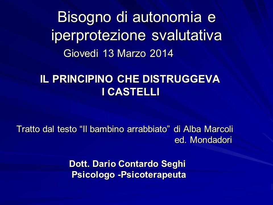 Bisogno di autonomia e iperprotezione svalutativa Giovedi 13 Marzo 2014 Giovedi 13 Marzo 2014 IL PRINCIPINO CHE DISTRUGGEVA IL PRINCIPINO CHE DISTRUGG