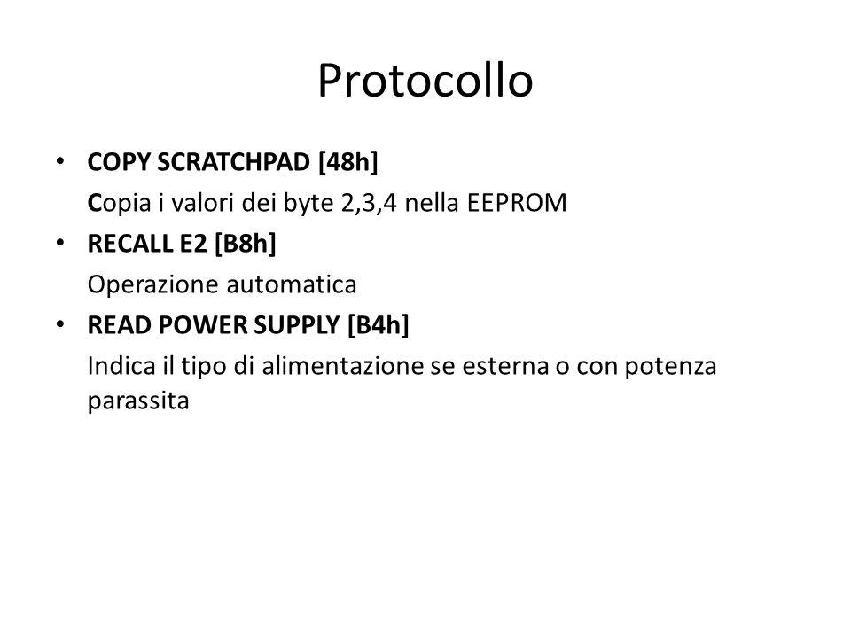 Protocollo COPY SCRATCHPAD [48h] Copia i valori dei byte 2,3,4 nella EEPROM RECALL E2 [B8h] Operazione automatica READ POWER SUPPLY [B4h] Indica il ti
