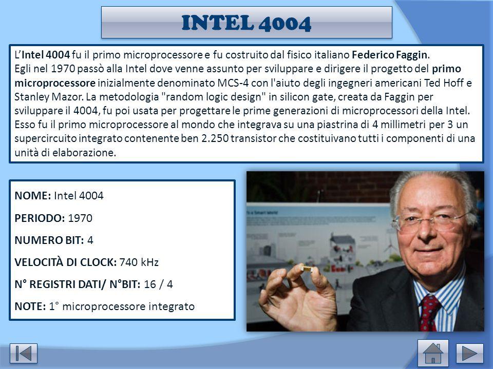 INTEL 4004 L'Intel 4004 fu il primo microprocessore e fu costruito dal fisico italiano Federico Faggin. Egli nel 1970 passò alla Intel dove venne assu
