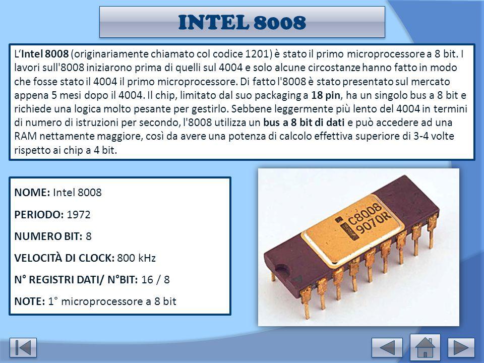 INTEL 8008 L'Intel 8008 (originariamente chiamato col codice 1201) è stato il primo microprocessore a 8 bit. I lavori sull'8008 iniziarono prima di qu