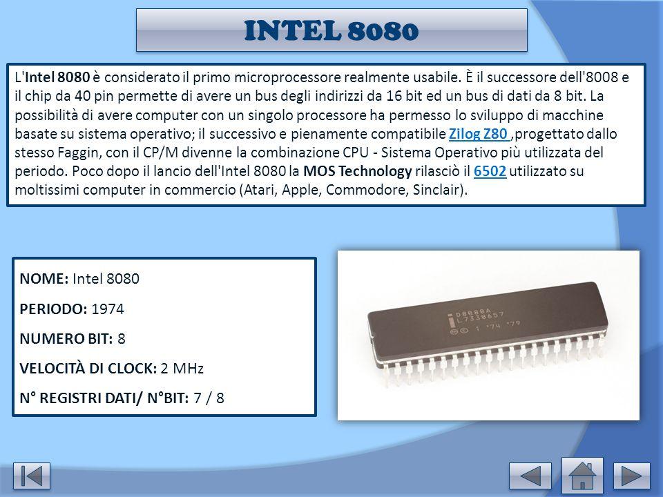 INTEL 8080 L'Intel 8080 è considerato il primo microprocessore realmente usabile. È il successore dell'8008 e il chip da 40 pin permette di avere un b