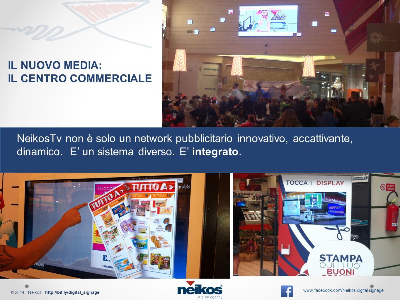 © 2014 - Neikos - http://bit.ly/digital_signage www.facebook.com/Neikos.digital.signage NEIKOS TV E' IL PRIMO SISTEMA IN ITALIA DI GESTIONE INTEGRATA CANALI TELEVISIVI + CONTENUTI PUBBLICITARI
