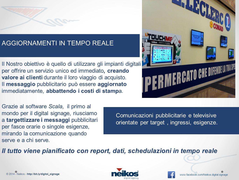 © 2014 - Neikos - http://bit.ly/digital_signage www.facebook.com/Neikos.digital.signage Il Nostro obiettivo è quello di utilizzare gli impianti digitali per offrire un servizio unico ed immediato, creando valore ai clienti durante il loro viaggio di acquisto.