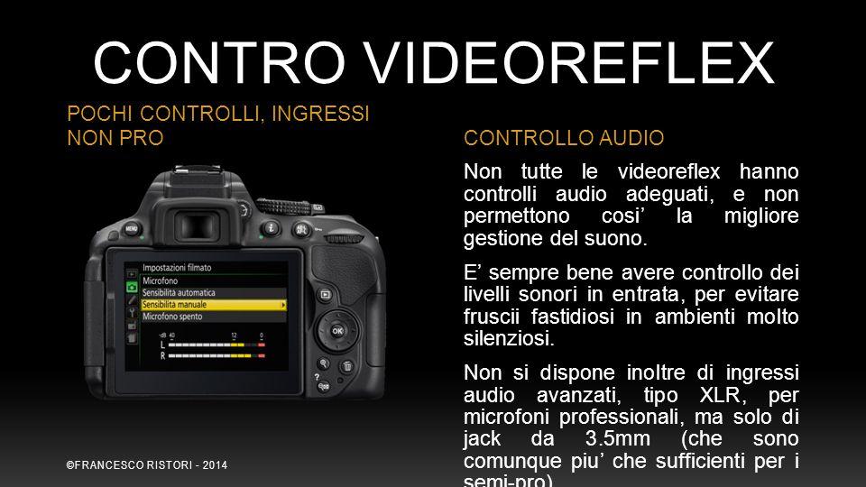 Non tutte le videoreflex hanno controlli audio adeguati, e non permettono cosi' la migliore gestione del suono. E' sempre bene avere controllo dei liv