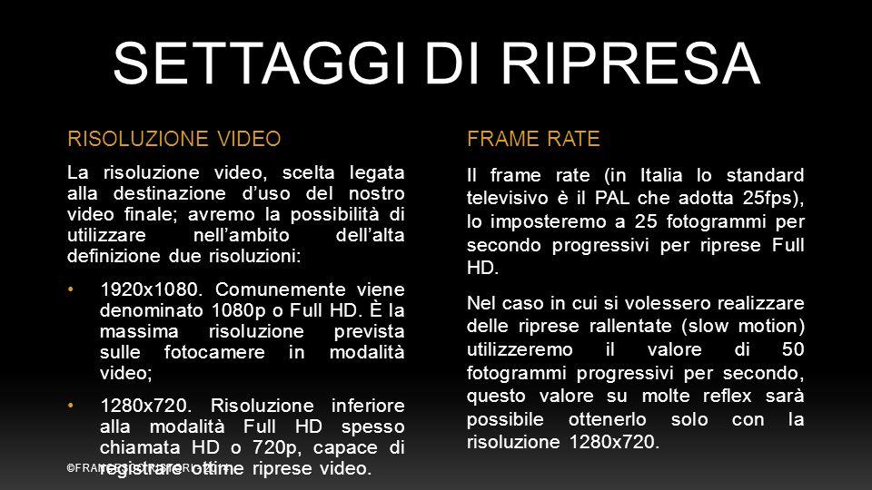 SETTAGGI DI RIPRESA RISOLUZIONE VIDEOFRAME RATE La risoluzione video, scelta legata alla destinazione d'uso del nostro video finale; avremo la possibi