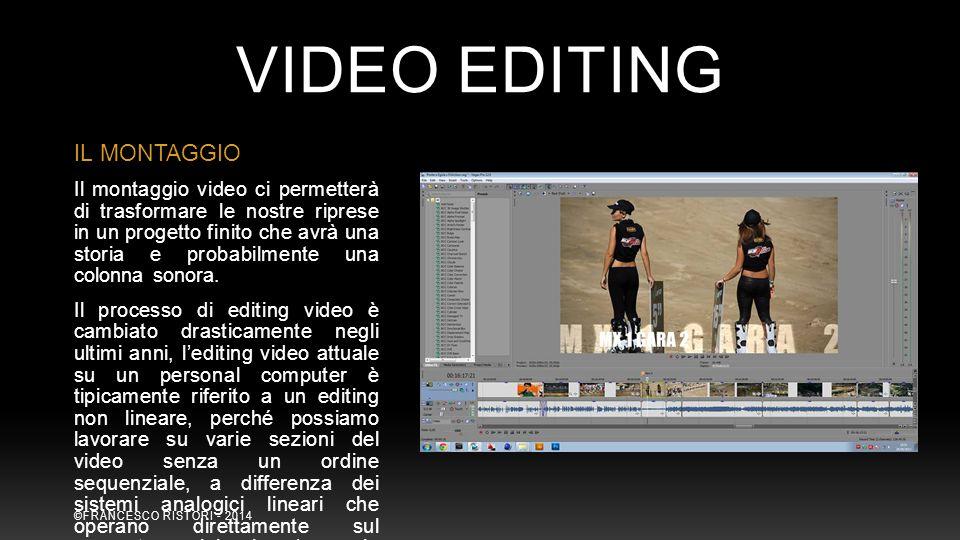 VIDEO EDITING IL MONTAGGIO Il montaggio video ci permetterà di trasformare le nostre riprese in un progetto finito che avrà una storia e probabilmente