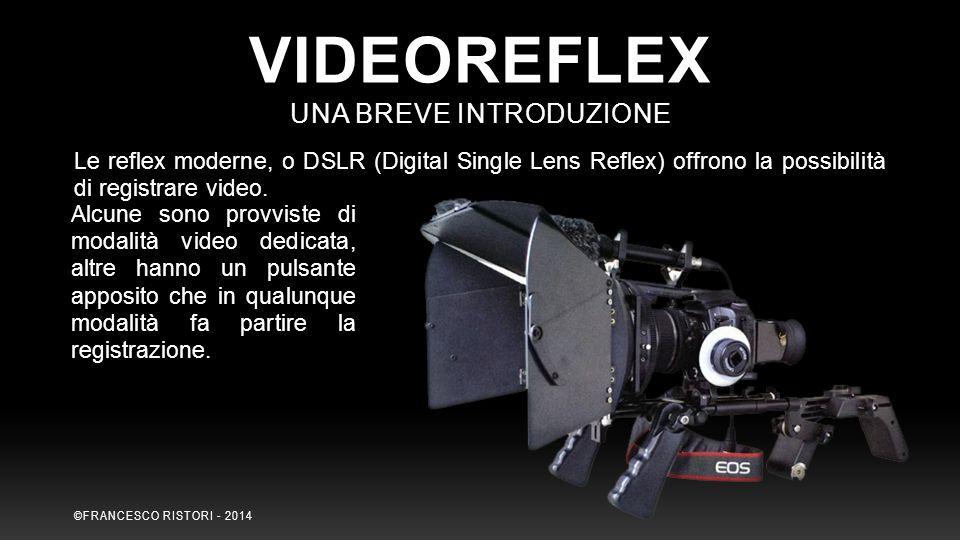VIDEOREFLEX UNA BREVE INTRODUZIONE Le reflex moderne, o DSLR (Digital Single Lens Reflex) offrono la possibilità di registrare video. Alcune sono prov