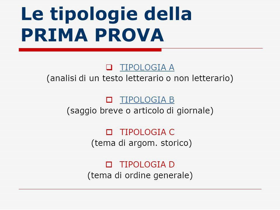 Le tipologie della PRIMA PROVA  TIPOLOGIA A TIPOLOGIA A (analisi di un testo letterario o non letterario)  TIPOLOGIA B TIPOLOGIA B (saggio breve o a