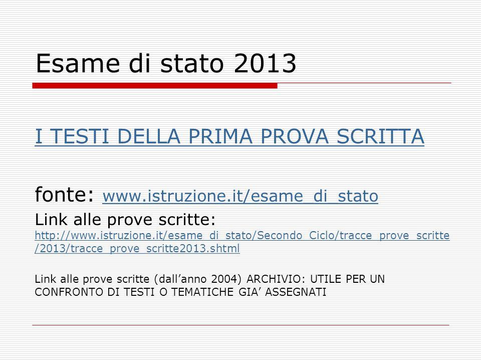 Esame di stato 2013 I TESTI DELLA PRIMA PROVA SCRITTA fonte: www.istruzione.it/esame_di_stato www.istruzione.it/esame_di_stato Link alle prove scritte