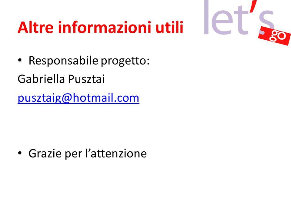 Altre informazioni utili Responsabile progetto: Gabriella Pusztai pusztaig@hotmail.com Grazie per l'attenzione