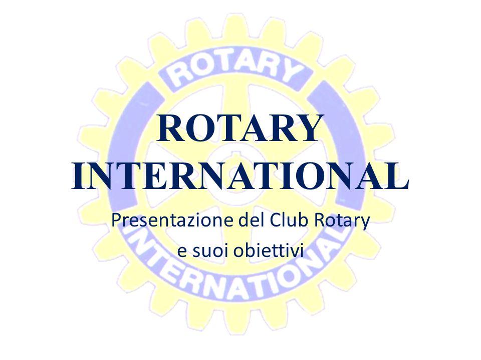 ROTARY INTERNATIONAL Presentazione del Club Rotary e suoi obiettivi