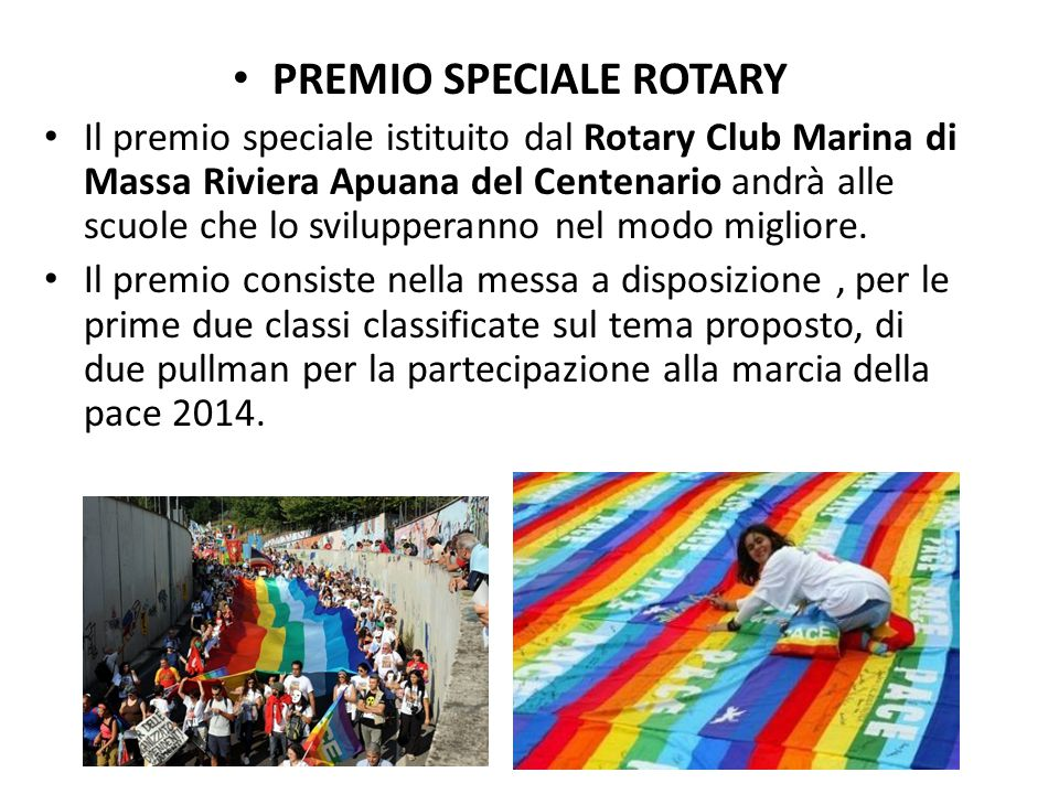 PREMIO SPECIALE ROTARY Il premio speciale istituito dal Rotary Club Marina di Massa Riviera Apuana del Centenario andrà alle scuole che lo svilupperanno nel modo migliore.