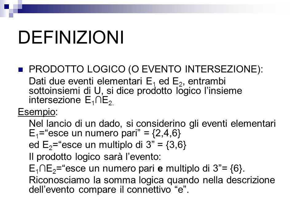 DEFINIZIONI PRODOTTO LOGICO (O EVENTO INTERSEZIONE): Dati due eventi elementari E 1 ed E 2, entrambi sottoinsiemi di U, si dice prodotto logico l'insieme intersezione E 1 ∩E 2.