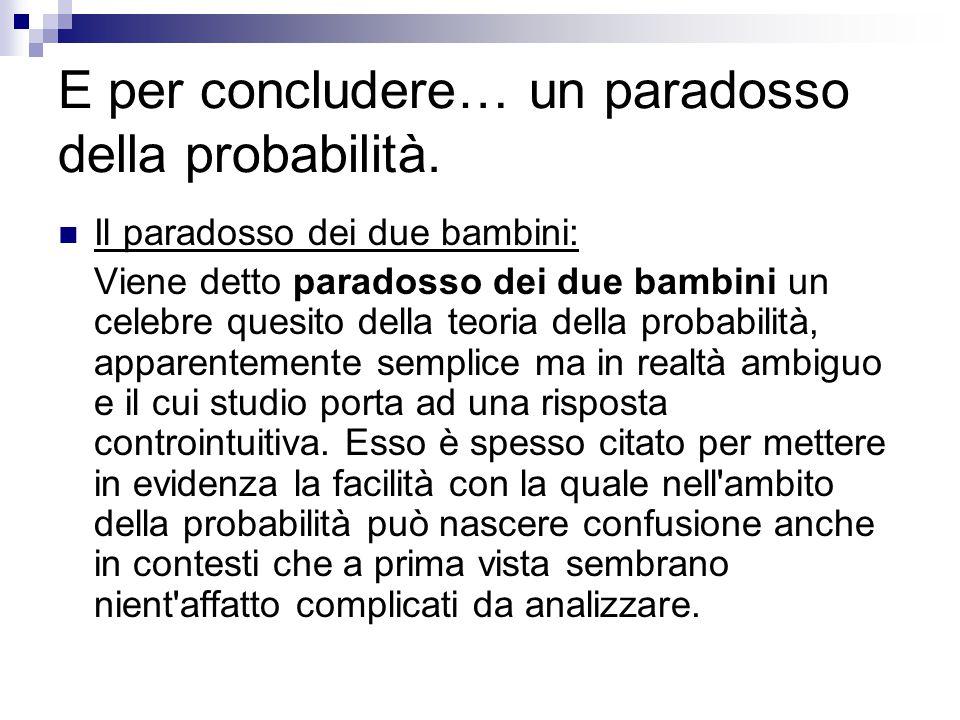 E per concludere… un paradosso della probabilità.