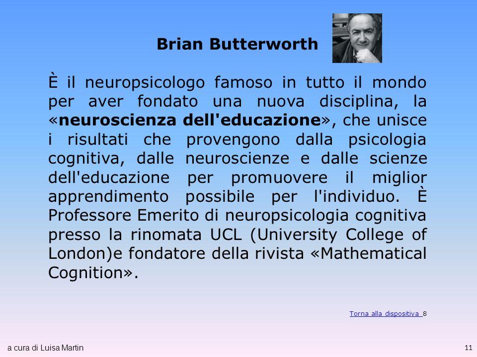 Brian Butterworth È il neuropsicologo famoso in tutto il mondo per aver fondato una nuova disciplina, la «neuroscienza dell'educazione», che unisce i