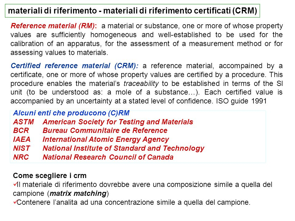 Reference material (RM): a material or substance, one or more of whose property values are sufficiently homogeneous and well-established to be used fo