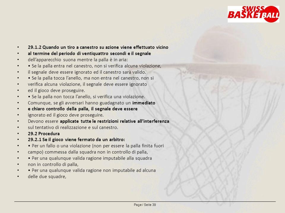 Page / Seite 39 29.1.2 Quando un tiro a canestro su azione viene effettuato vicino al termine del periodo di ventiquattro secondi e il segnale dell'apparecchio suona mentre la palla è in aria: Se la palla entra nel canestro, non si verifica alcuna violazione, il segnale deve essere ignorato ed il canestro sarà valido.